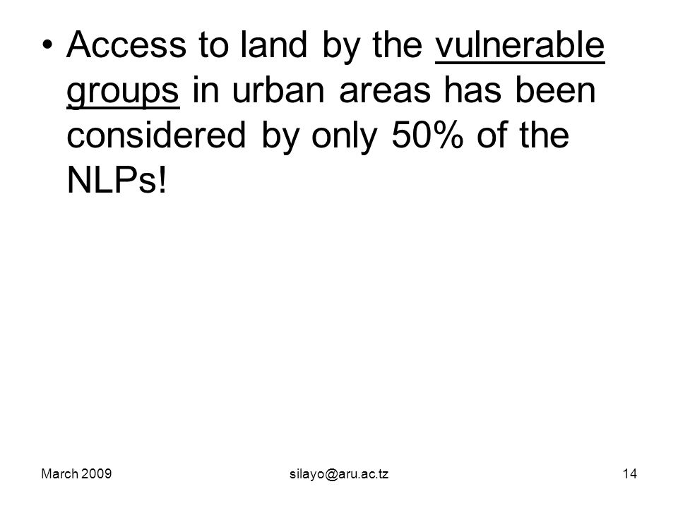 March 2009silayo@aru.ac.tz14 Access to land by the vulnerable groups in urban areas has been considered by only 50% of the NLPs!
