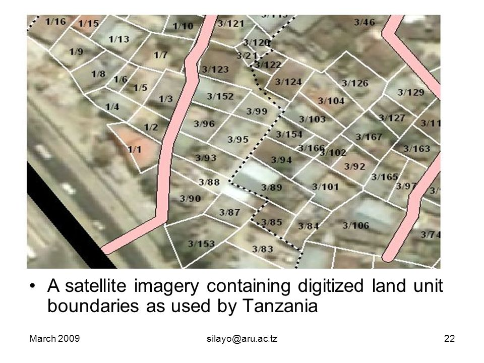 March 2009silayo@aru.ac.tz22 A satellite imagery containing digitized land unit boundaries as used by Tanzania