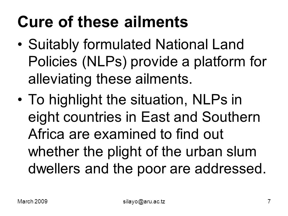March 2009silayo@aru.ac.tz7 Cure of these ailments Suitably formulated National Land Policies (NLPs) provide a platform for alleviating these ailments.