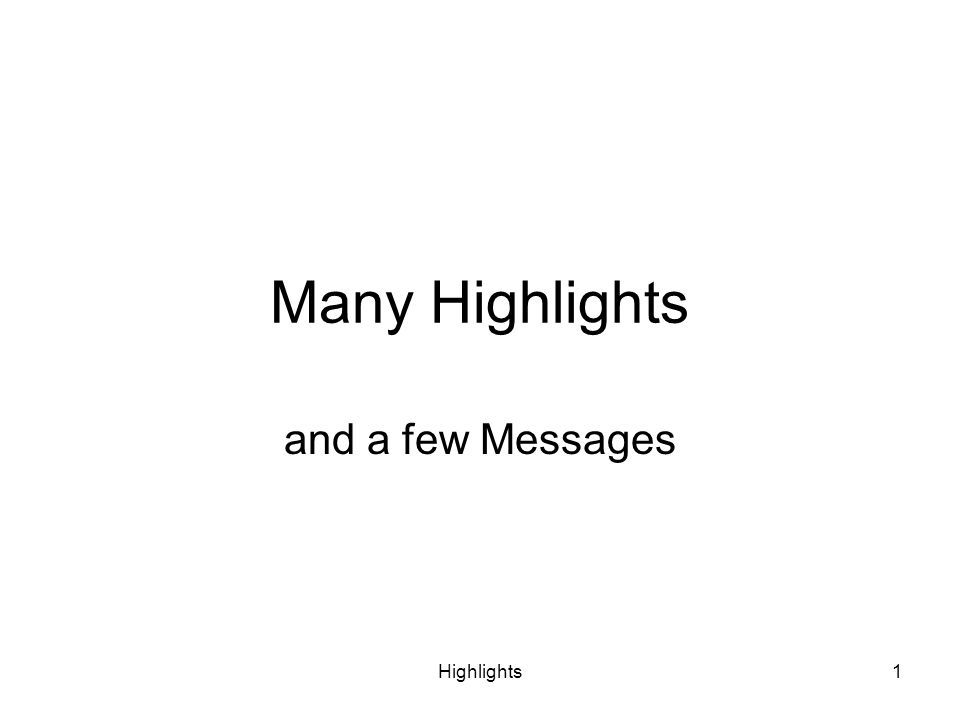 Highlights1 Many Highlights and a few Messages