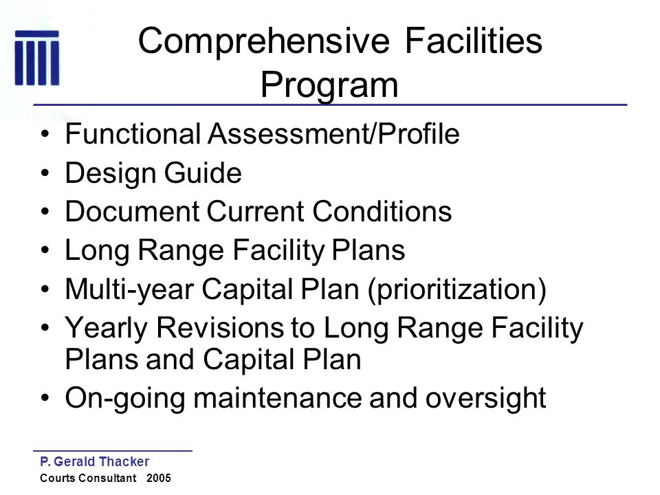 P. Gerald Thacker Courts Consultant 2005 Comprehensive Facilities Program Functional Assessment/Profile Design Guide Document Current Conditions Long