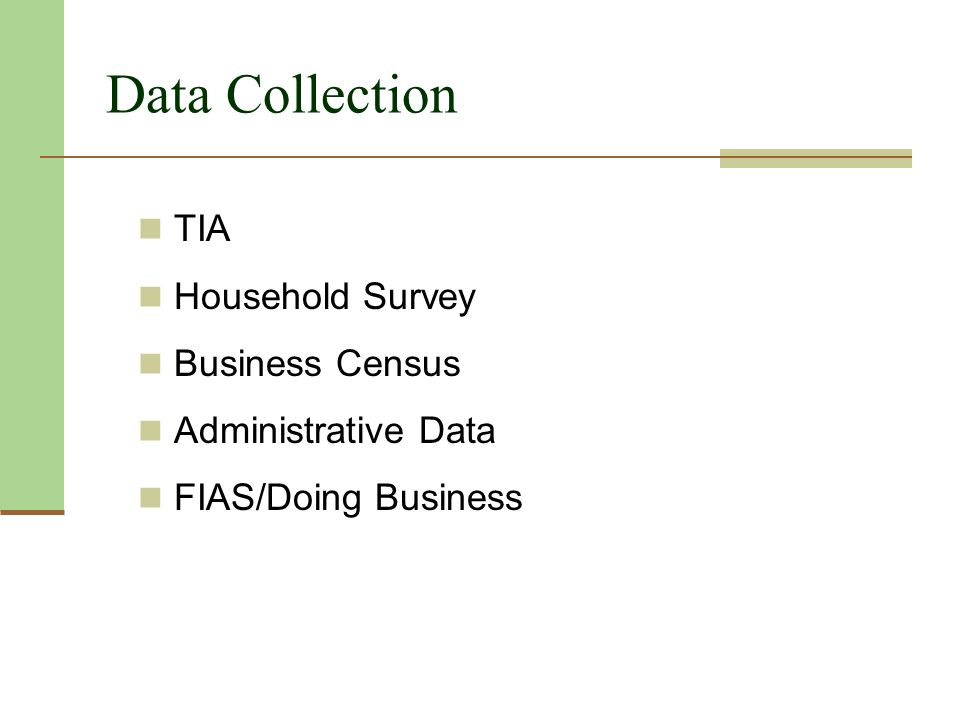 Data Collection TIA Household Survey Business Census Administrative Data FIAS/Doing Business