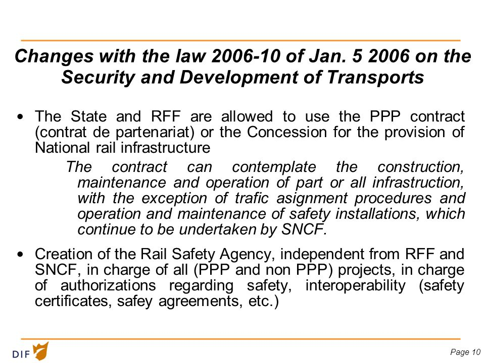 Page 10 Changes with the law 2006-10 of Jan. 5 2006 on the Security and Development of Transports The State and RFF are allowed to use the PPP contrac