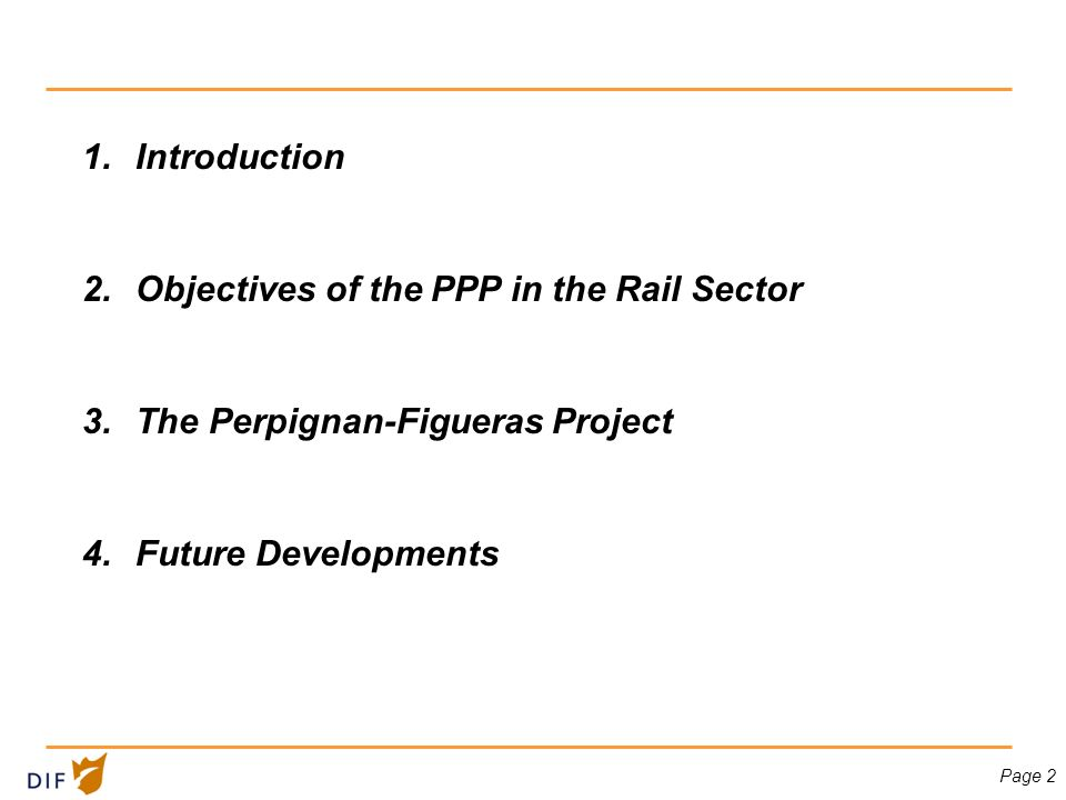 Page 2 1.Introduction 2.Objectives of the PPP in the Rail Sector 3.The Perpignan-Figueras Project 4.Future Developments