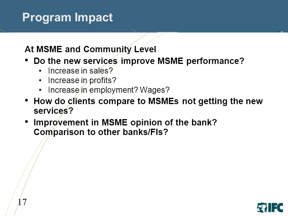 17 Program Impact At MSME and Community Level Do the new services improve MSME performance.