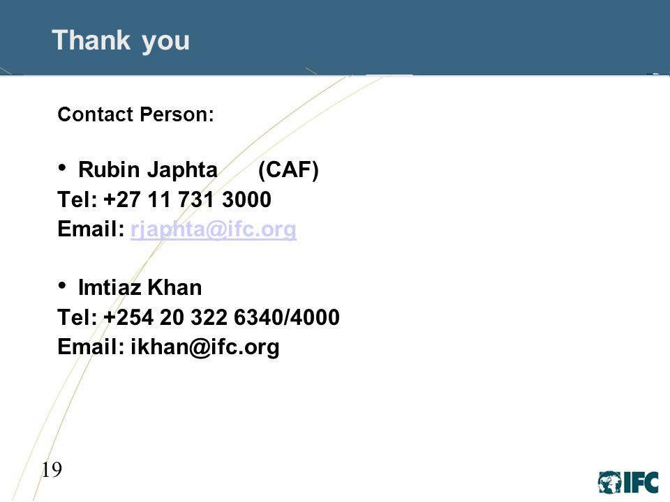 19 Thank you Contact Person: Rubin Japhta (CAF) Tel: +27 11 731 3000 Email: rjaphta@ifc.orgrjaphta@ifc.org Imtiaz Khan Tel: +254 20 322 6340/4000 Emai
