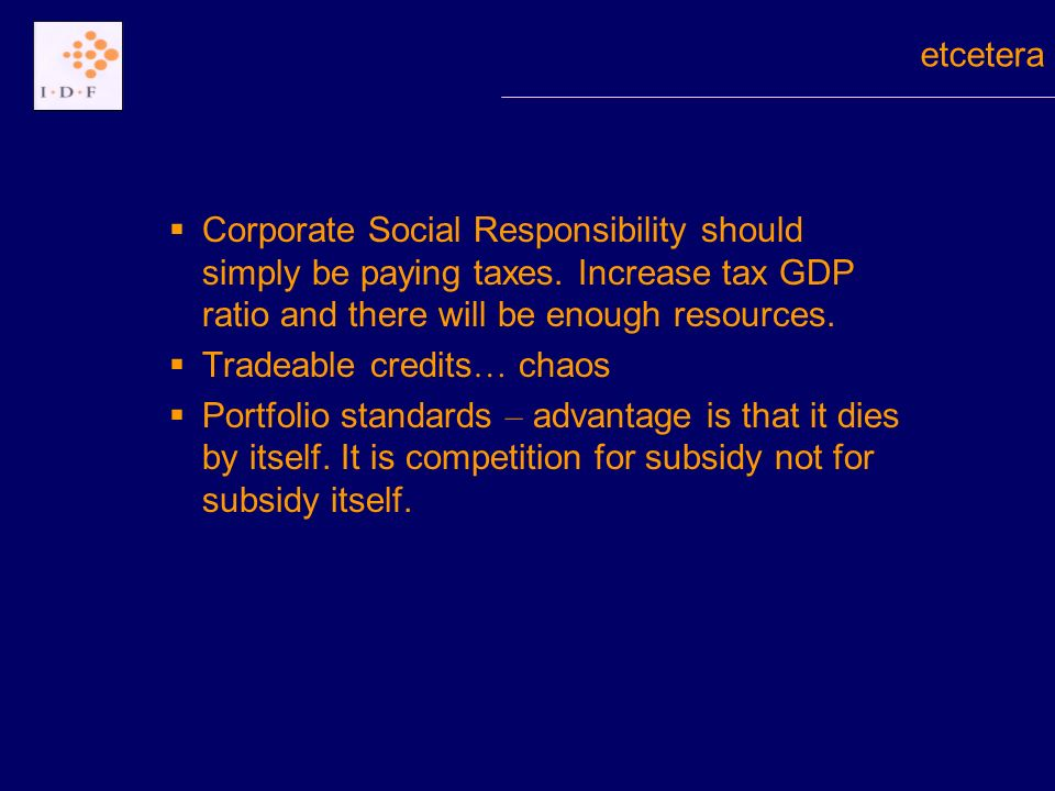 Corporate Social Responsibility should simply be paying taxes. Increase tax GDP ratio and there will be enough resources. Tradeable credits … chaos Po