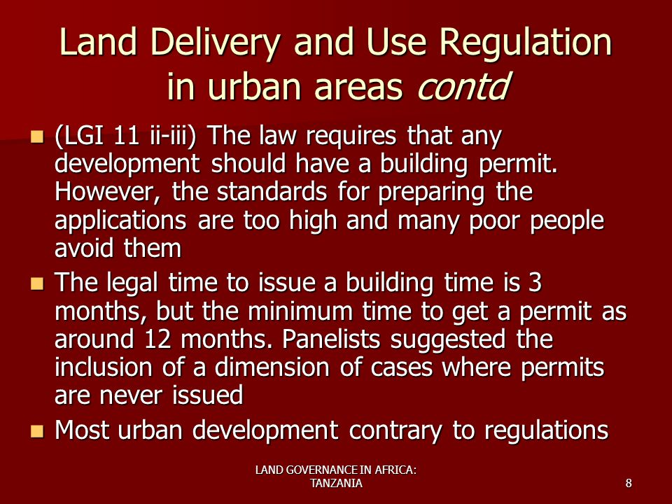 LAND GOVERNANCE IN AFRICA: TANZANIA8 Land Delivery and Use Regulation in urban areas contd (LGI 11 ii-iii) The law requires that any development should have a building permit.