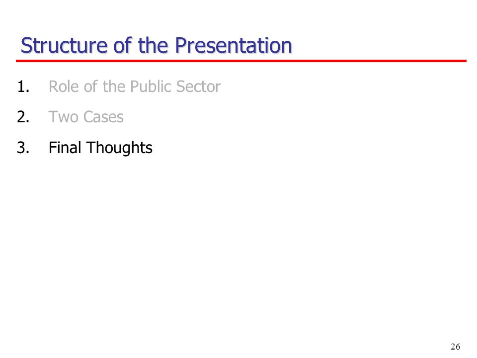 26 1.Role of the Public Sector 2.Two Cases 3.Final Thoughts Structure of the Presentation