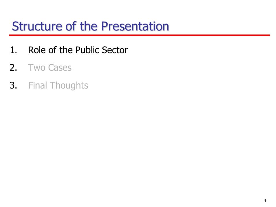 4 1.Role of the Public Sector 2.Two Cases 3.Final Thoughts Structure of the Presentation
