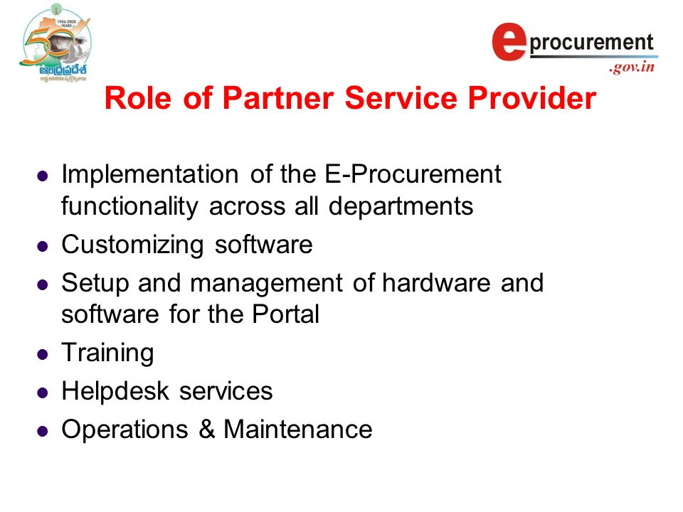 Role of Partner Service Provider Implementation of the E-Procurement functionality across all departments Customizing software Setup and management of
