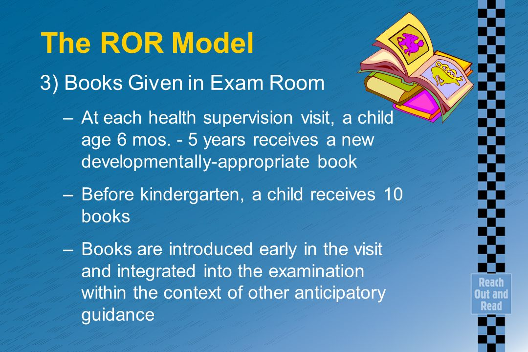The ROR Model 3) Books Given in Exam Room –At each health supervision visit, a child age 6 mos.
