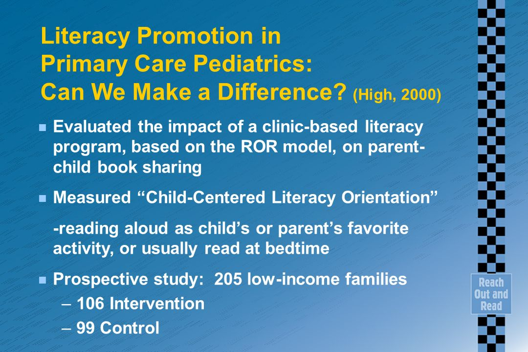 Literacy Promotion in Primary Care Pediatrics: Can We Make a Difference? (High, 2000) n Evaluated the impact of a clinic-based literacy program, based