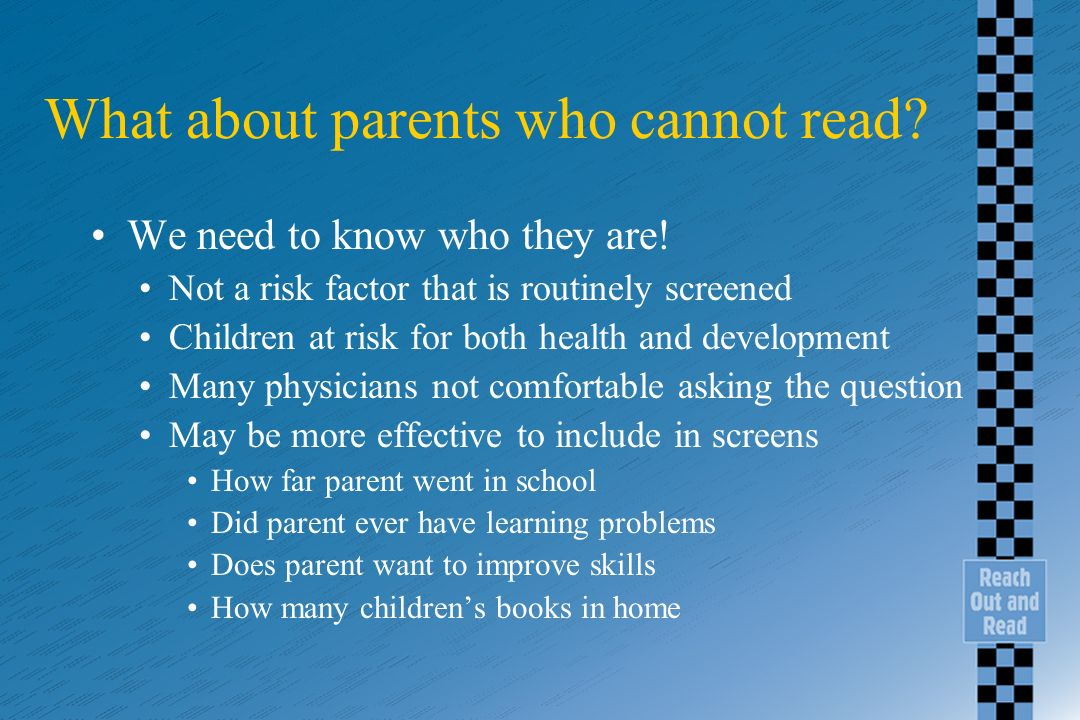 What about parents who cannot read. We need to know who they are.