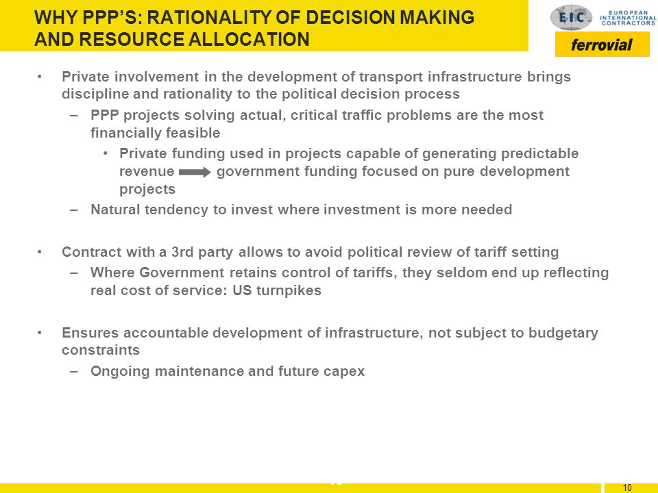 10 WHY PPPS: RATIONALITY OF DECISION MAKING AND RESOURCE ALLOCATION Private involvement in the development of transport infrastructure brings discipli