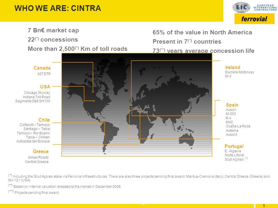 5 5 5 WHO WE ARE: CINTRA Canada 407 ETR USA Chicago Skyway Indiana Toll Road Segments 5&6 SH130 Chile Collipulli – Temuco Santiago – Talca Temuco – Ri