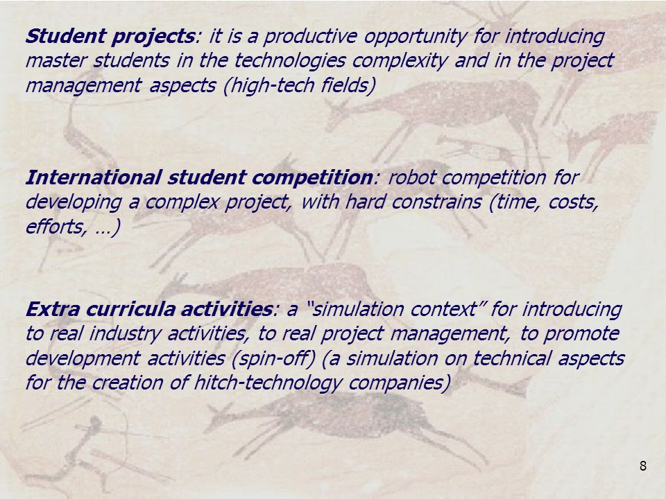 8 Student projects: it is a productive opportunity for introducing master students in the technologies complexity and in the project management aspect