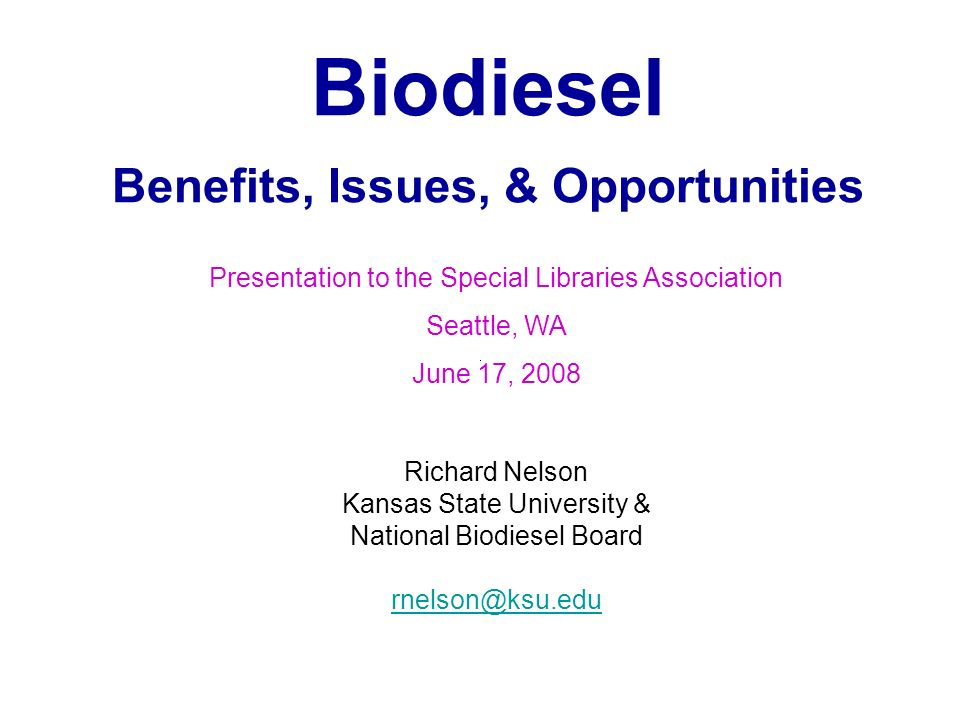 Biodiesel Benefits, Issues, & Opportunities Richard Nelson Kansas State University & National Biodiesel Board rnelson@ksu.edu Presentation to the Spec