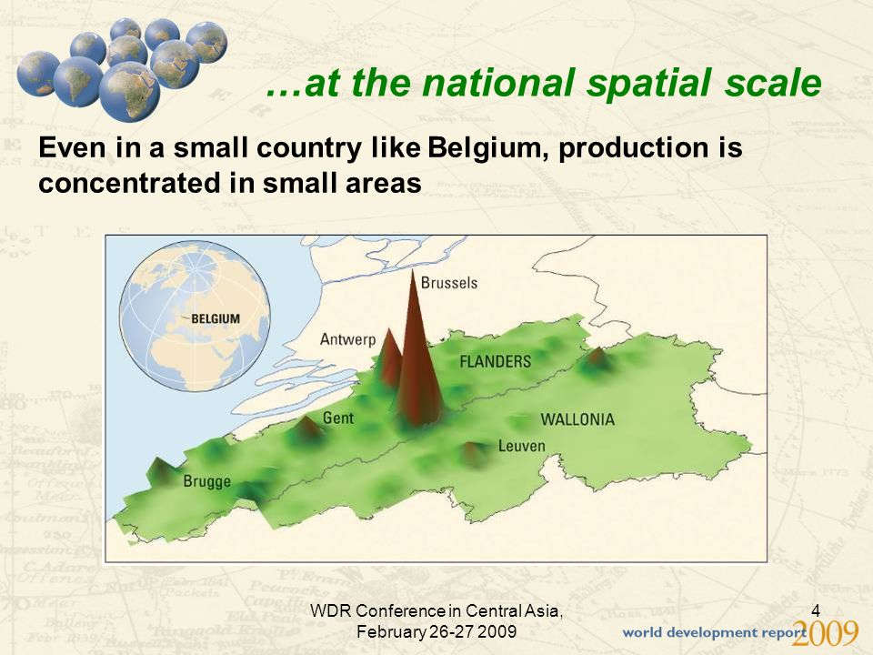 WDR Conference in Central Asia, February 26-27 2009 4 …at the national spatial scale Even in a small country like Belgium, production is concentrated in small areas