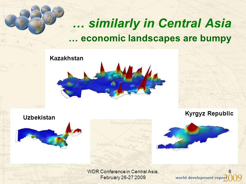 WDR Conference in Central Asia, February 26-27 2009 6 … similarly in Central Asia … economic landscapes are bumpy Kazakhstan Uzbekistan Kyrgyz Republic
