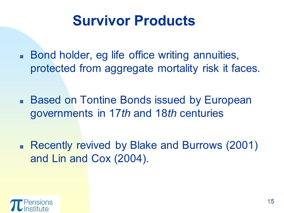 15 n Bond holder, eg life office writing annuities, protected from aggregate mortality risk it faces.
