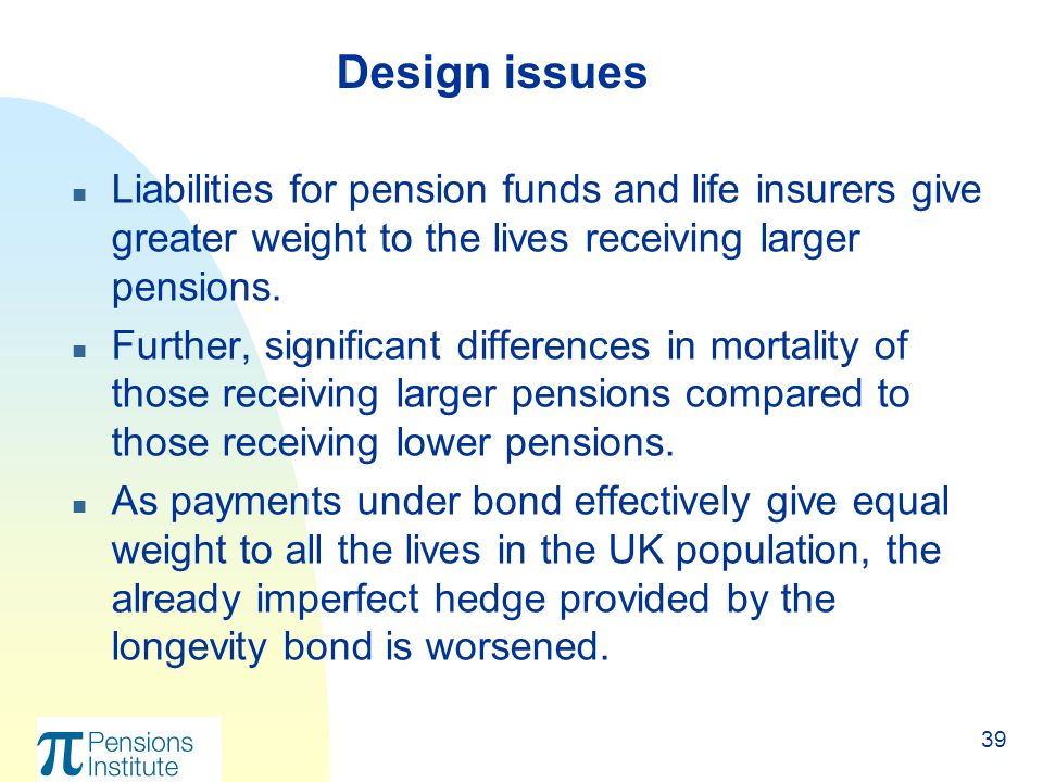 39 n Liabilities for pension funds and life insurers give greater weight to the lives receiving larger pensions.