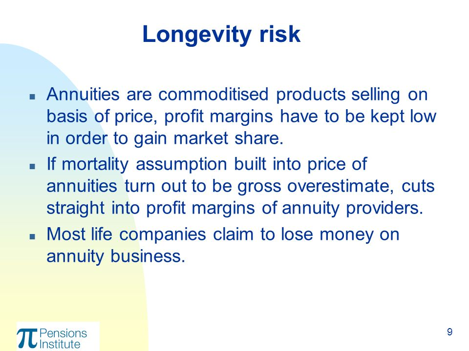 9 n Annuities are commoditised products selling on basis of price, profit margins have to be kept low in order to gain market share.