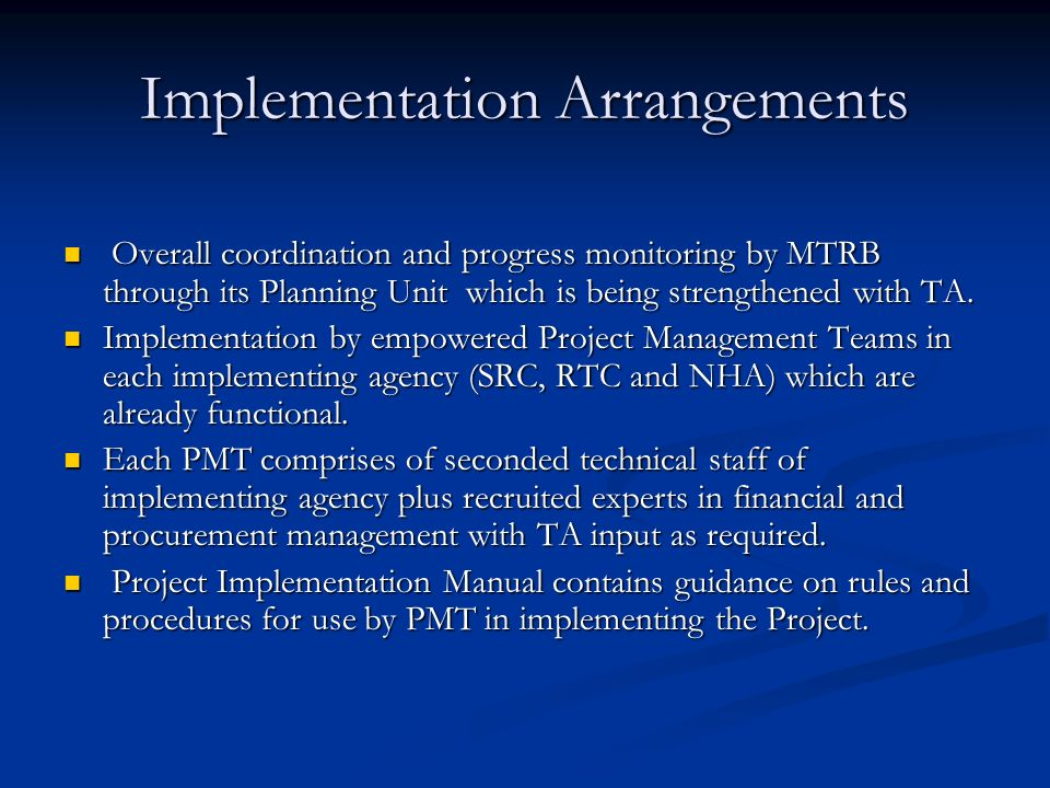 Implementation Arrangements Overall coordination and progress monitoring by MTRB through its Planning Unit which is being strengthened with TA.