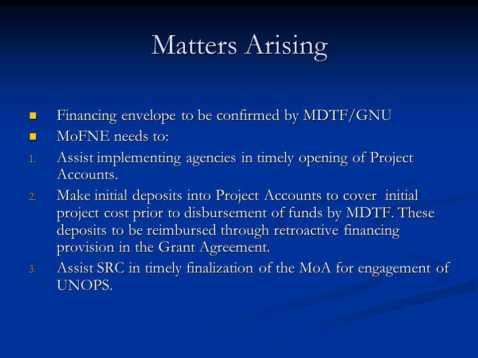 Matters Arising Financing envelope to be confirmed by MDTF/GNU Financing envelope to be confirmed by MDTF/GNU MoFNE needs to: MoFNE needs to: 1.
