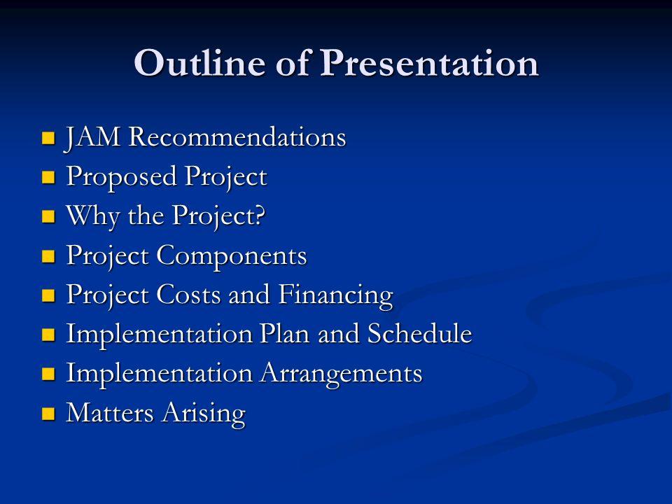 Outline of Presentation JAM Recommendations JAM Recommendations Proposed Project Proposed Project Why the Project? Why the Project? Project Components