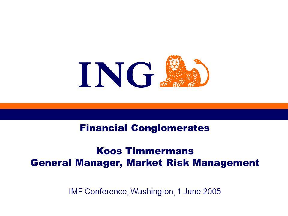 IMF Conference, Washington, 1 June 2005 Financial Conglomerates Koos Timmermans General Manager, Market Risk Management