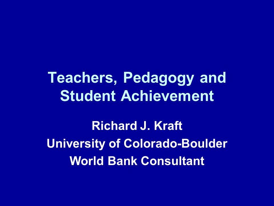 Teachers, Pedagogy and Student Achievement Richard J. Kraft University of Colorado-Boulder World Bank Consultant