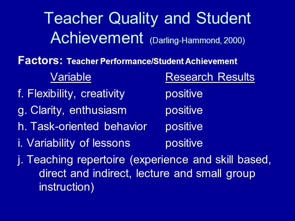 Teacher Quality and Student Achievement (Darling-Hammond, 2000) Factors: Teacher Performance/Student Achievement VariableResearch Results f. Flexibili