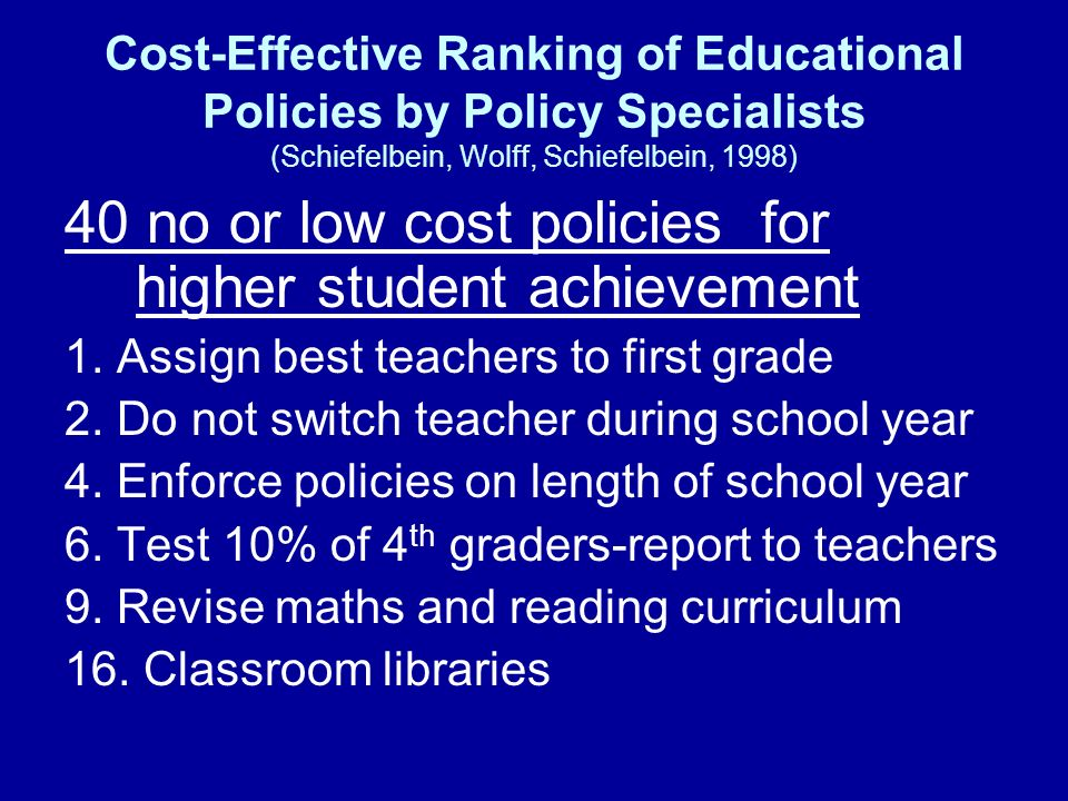Cost-Effective Ranking of Educational Policies by Policy Specialists (Schiefelbein, Wolff, Schiefelbein, 1998) 40 no or low cost policies for higher s
