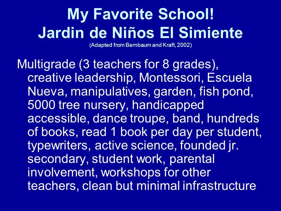My Favorite School! Jardin de Niños El Simiente (Adapted from Bernbaum and Kraft, 2002) Multigrade (3 teachers for 8 grades), creative leadership, Mon