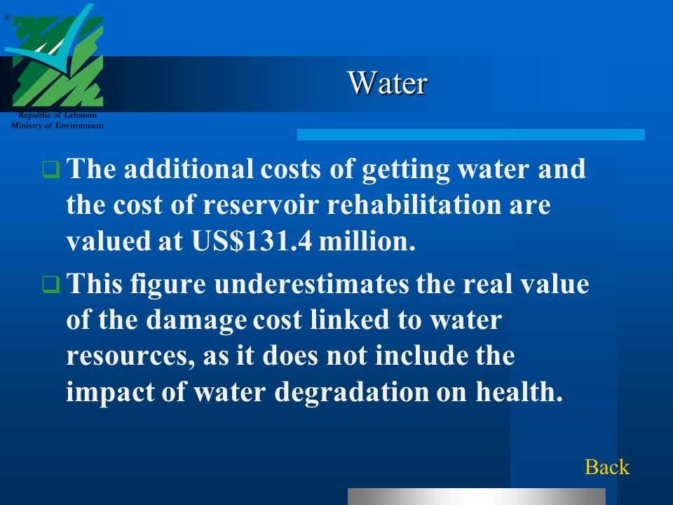 Water The additional costs of getting water and the cost of reservoir rehabilitation are valued at US$131.4 million.