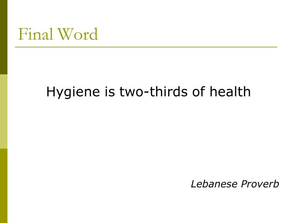 Final Word Hygiene is two-thirds of health Lebanese Proverb