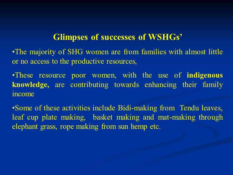 Glimpses of successes of WSHGs The majority of SHG women are from families with almost little or no access to the productive resources, These resource