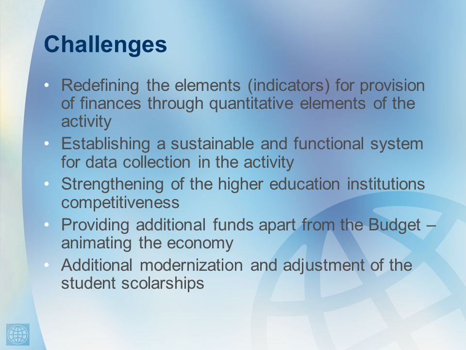Challenges Redefining the elements (indicators) for provision of finances through quantitative elements of the activity Establishing a sustainable and