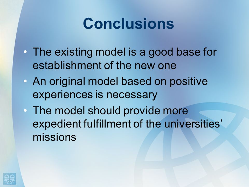 Conclusions The existing model is a good base for establishment of the new one An original model based on positive experiences is necessary The model