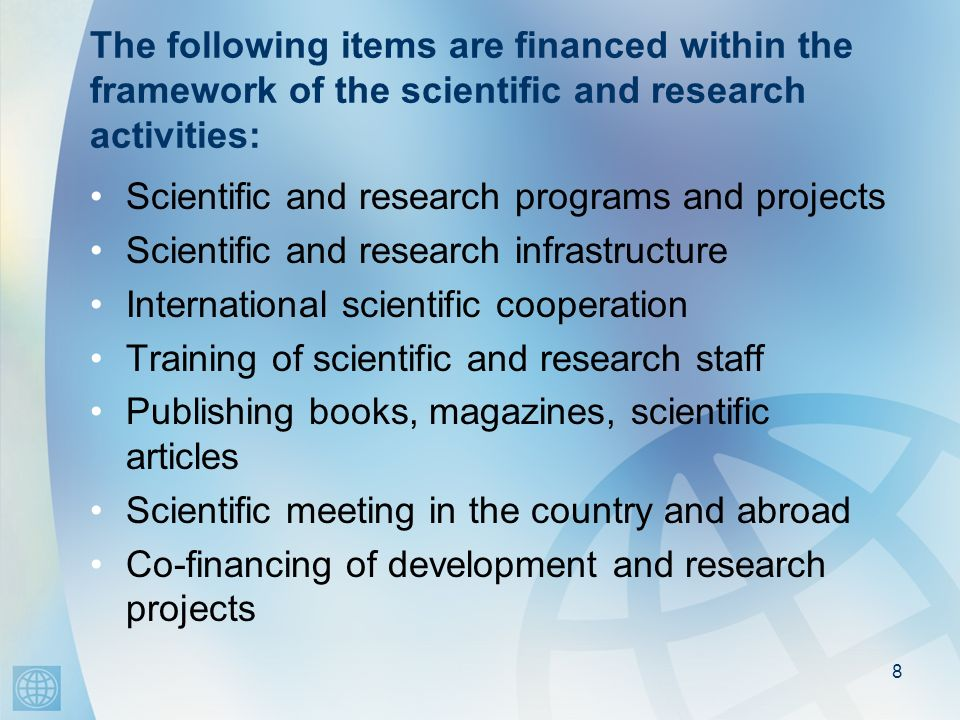 The following items are financed within the framework of the scientific and research activities: Scientific and research programs and projects Scienti