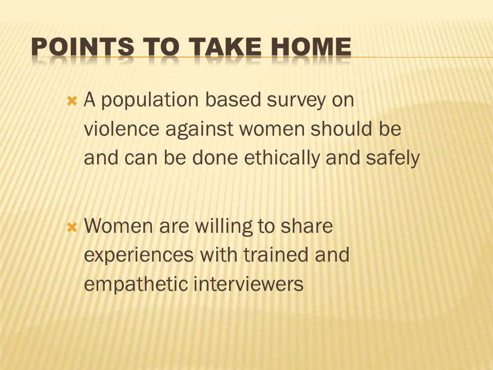 A population based survey on violence against women should be and can be done ethically and safely Women are willing to share experiences with trained and empathetic interviewers