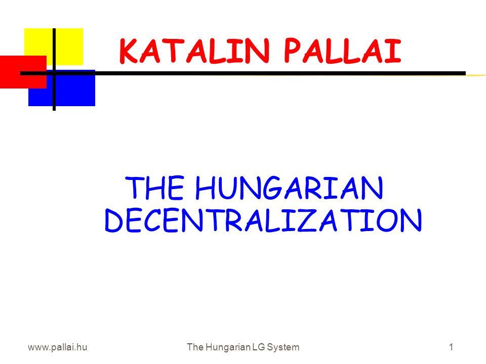 www.pallai.huThe Hungarian LG System1 KATALIN PALLAI THE HUNGARIAN DECENTRALIZATION