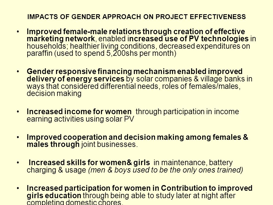 IMPACTS OF GENDER APPROACH ON PROJECT EFFECTIVENESS Improved female-male relations through creation of effective marketing network, enabled increased