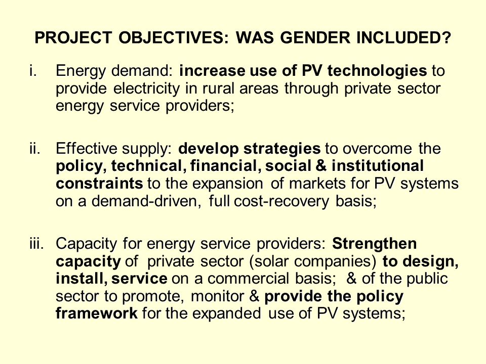 PROJECT OBJECTIVES: WAS GENDER INCLUDED? i.Energy demand i.Energy demand: increase use of PV technologies to provide electricity in rural areas throug