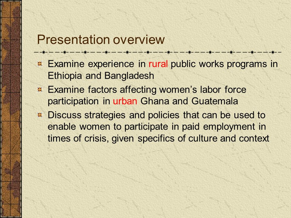 Presentation overview Examine experience in rural public works programs in Ethiopia and Bangladesh Examine factors affecting womens labor force partic