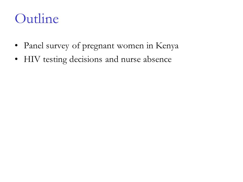 Outline Panel survey of pregnant women in Kenya HIV testing decisions and nurse absence