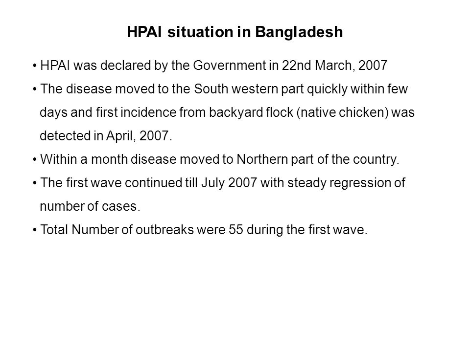HPAI situation in Bangladesh HPAI was declared by the Government in 22nd March, 2007 The disease moved to the South western part quickly within few da