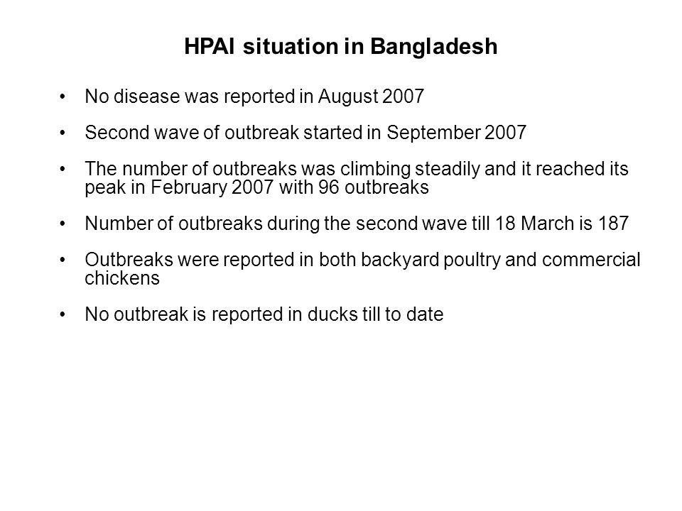HPAI situation in Bangladesh No disease was reported in August 2007 Second wave of outbreak started in September 2007 The number of outbreaks was clim