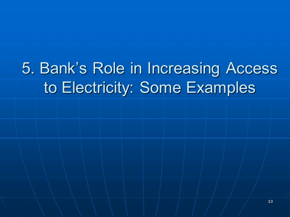 13 5. Banks Role in Increasing Access to Electricity: Some Examples